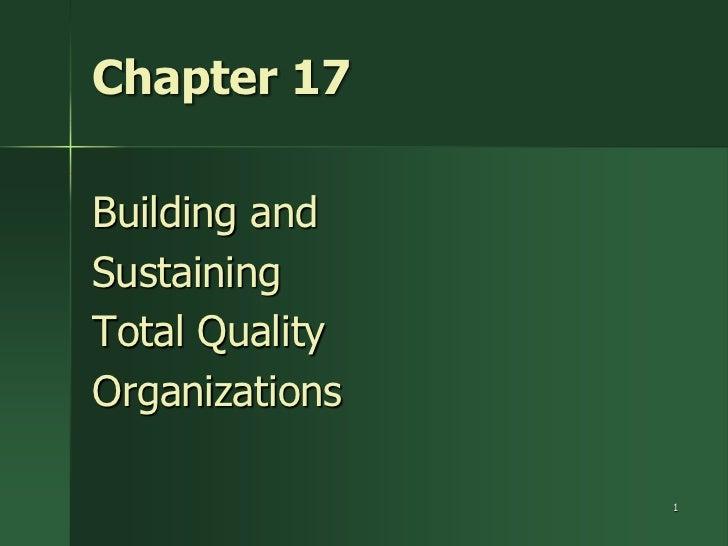 Chapter 17Building andSustainingTotal QualityOrganizations                1