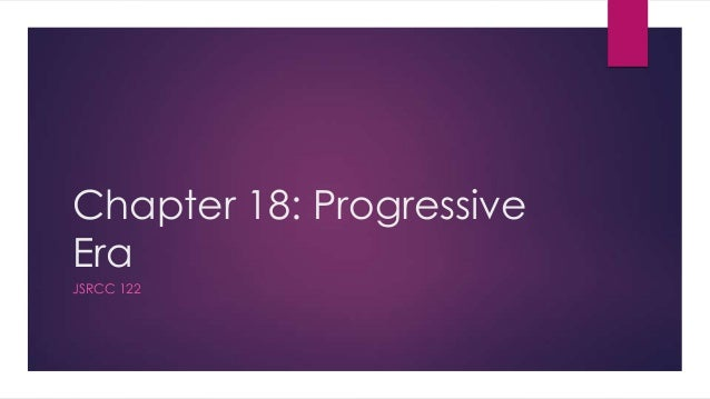 Chapter 18: Progressive Era JSRCC 122