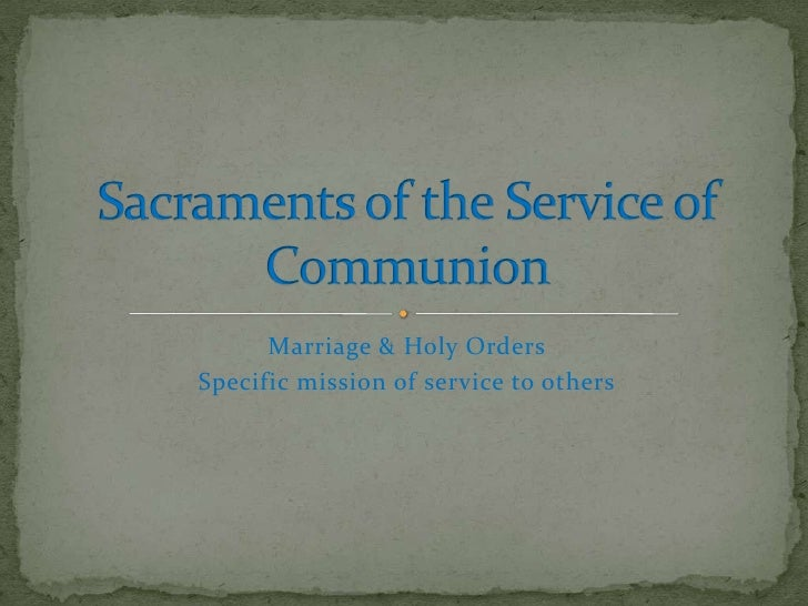 Marriage & Holy OrdersSpecific mission of service to others