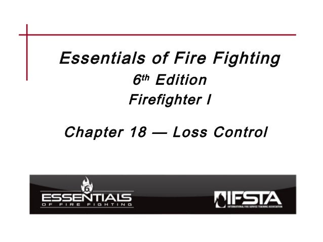 Essentials of Fire Fighting 6th Edition Firefighter I Chapter 18 — Loss Control
