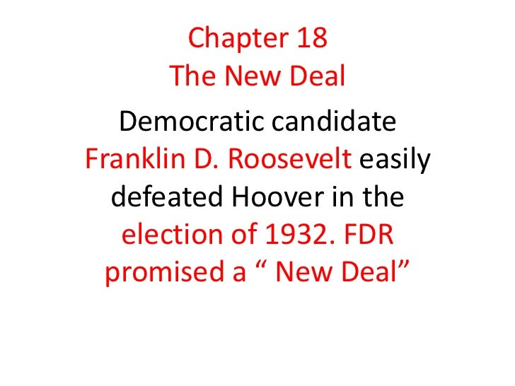 Chapter 18       The New Deal   Democratic candidateFranklin D. Roosevelt easily  defeated Hoover in the   election of 193...