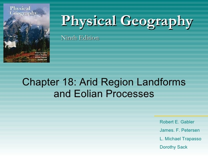 Chapter 18: Arid Region Landforms and Eolian Processes Physical Geography Ninth Edition Robert E. Gabler James. F. Peterse...