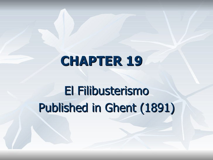 CHAPTER 19 El Filibusterismo Published in Ghent (1891)