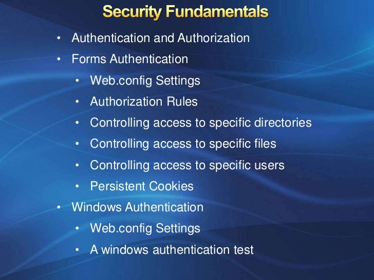 • Authentication and Authorization• Forms Authentication   • Web.config Settings   • Authorization Rules   • Controlling a...