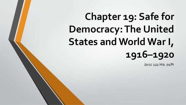 Chapter 19: Safe for Democracy: The United States and World War I, 1916–1920 Jsrcc 122 His 01Pr