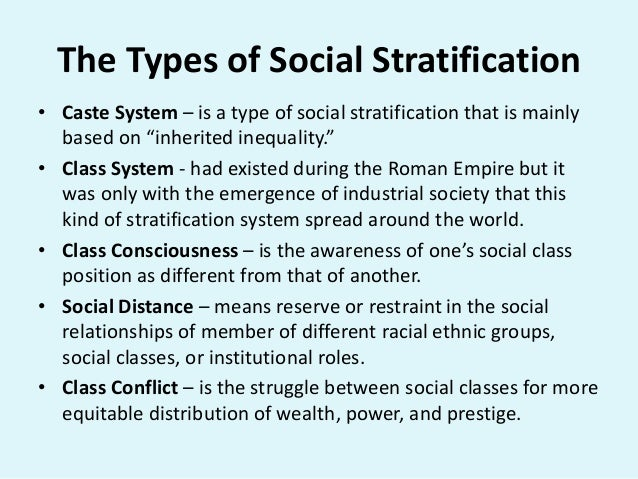 "the systems of social stratification These are the different systems social stratification occurs when a society has a number of different ""layers"" of people within it who have different statuses in other words, social stratification exists if there are different groups of people who have different levels of such things as power, prestige, and wealth."