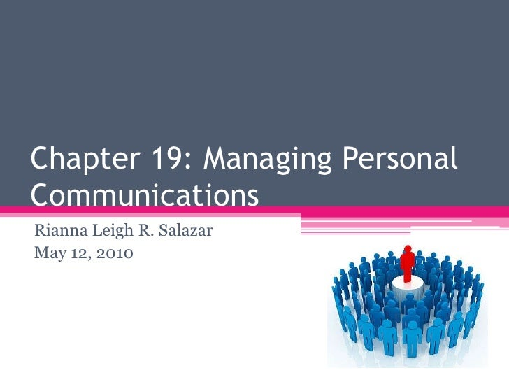 Chapter 19: Managing Personal Communications<br />Rianna Leigh R. Salazar<br />May 12, 2010<br />