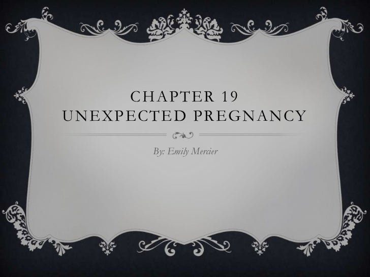 CHAPTER 19UNEXPECTED PREGNANCY       By: Emily Mercier