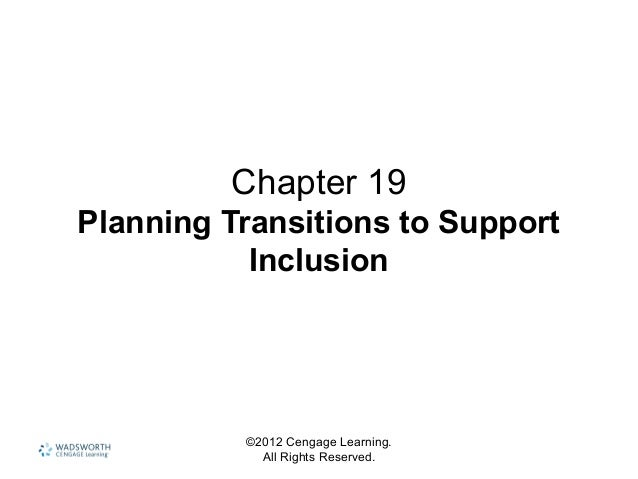 ©2012 Cengage Learning. All Rights Reserved. Chapter 19 Planning Transitions to Support Inclusion