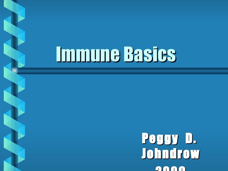Immune Basics Peggy  D.  Johndrow 2009