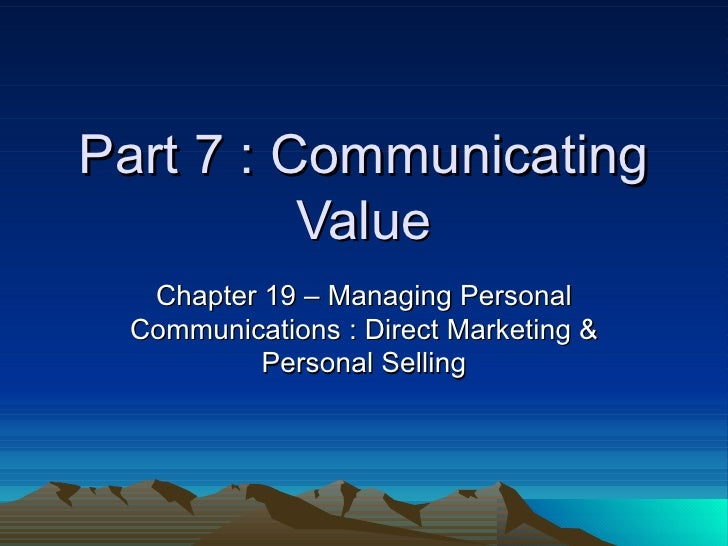 Part 7 : Communicating Value Chapter 19 – Managing Personal Communications : Direct Marketing & Personal Selling