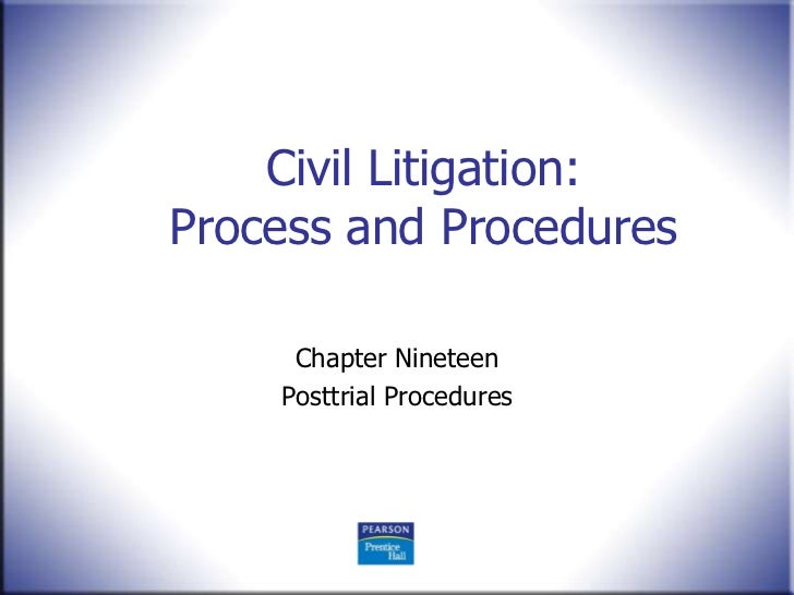 Civil Litigation:Process and Procedures     Chapter Nineteen    Posttrial Procedures