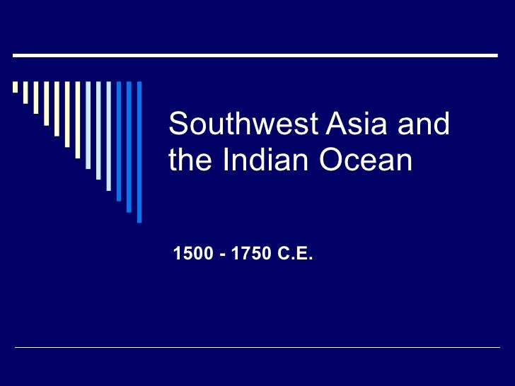 Southwest Asia and the Indian Ocean 1500 - 1750 C.E.