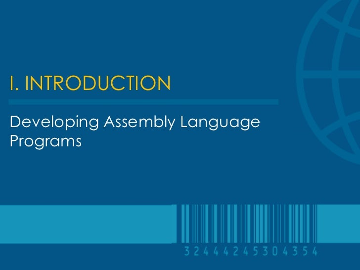 I. INTRODUCTIONDeveloping Assembly LanguagePrograms