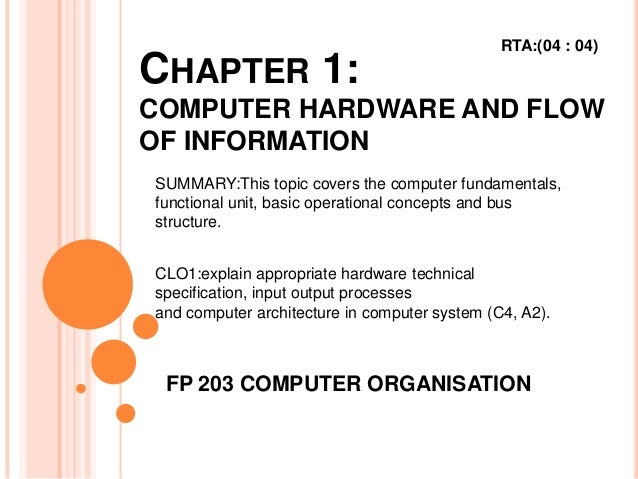 CHAPTER 1: COMPUTER HARDWARE AND FLOW OF INFORMATION FP 203 COMPUTER ORGANISATION SUMMARY:This topic covers the computer f...