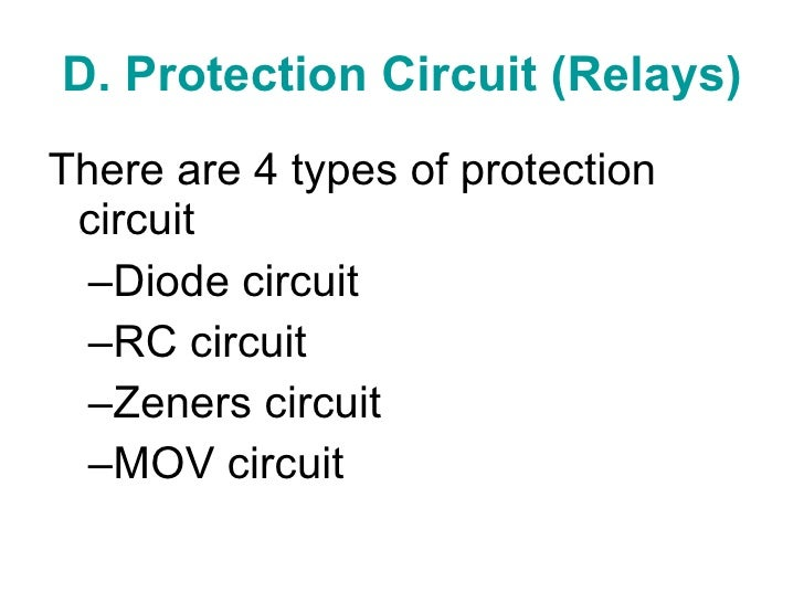 D. Protection Circuit (Relays) <ul><li>There are 4 types of protection circuit </li></ul><ul><ul><li>Diode circuit </li></...