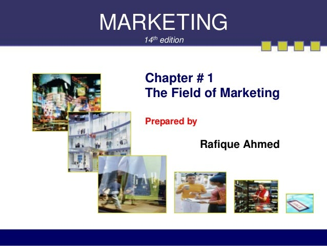MARKETING 14th edition Chapter # 1 The Field of Marketing Prepared by Rafique Ahmed