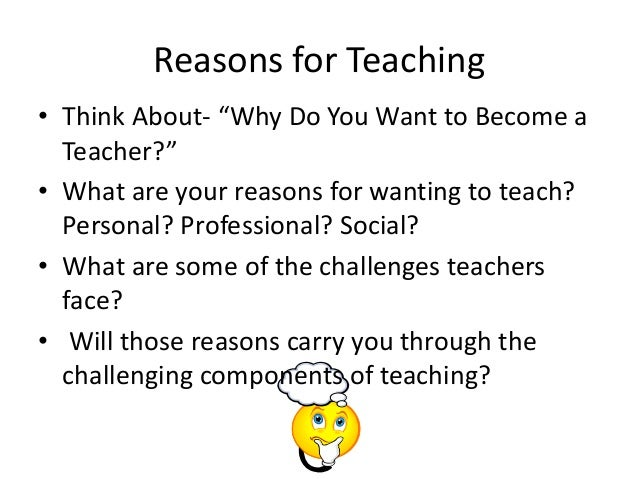 why become a teacher essay A good teacher essay essaysteachers have the very important responsibility of shaping the lives of young, impressionable children with this responsibility comes great pride and joy therefore all teachers should strive for what can be considered to be a good teacher a good teacher can.