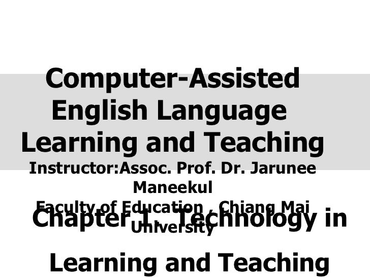 Chapter 1.  Technology in Learning and Teaching Computer-Assisted English Language  Learning and Teaching Instructor:Assoc...