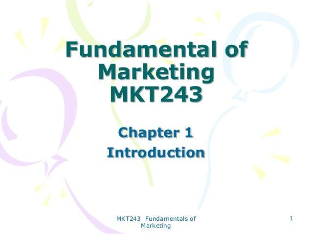 Fundamental of Marketing MKT243 Chapter 1 Introduction  MKT243 Fundamentals of Marketing  1