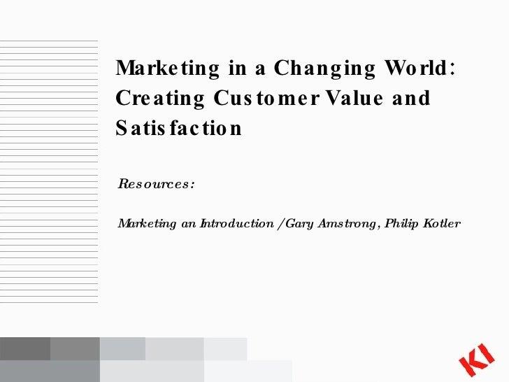 <ul><li>Resources: </li></ul><ul><li>Marketing an Introduction / Gary Amstrong, Philip Kotler </li></ul>Marketing in a Cha...