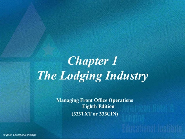 © 2009, Educational Institute Chapter 1 The Lodging Industry Managing Front Office Operations Eighth Edition (333TXT or 33...