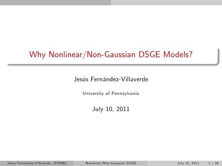 Why Nonlinear/Non-Gaussian DSGE Models?                                    Jesús Fernández-Villaverde                     ...