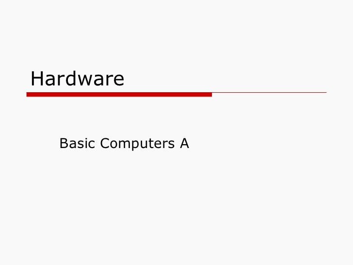 Hardware Basic Computers A