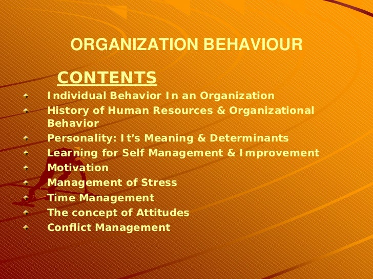 ORGANIZATION BEHAVIOUR CONTENTSIndividual Behavior In an OrganizationHistory of Human Resources & OrganizationalBehaviorPe...