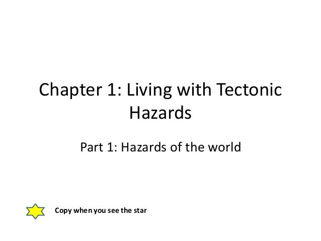 Chapter 1: Living with Tectonic Hazards Part 1: Hazards of the world Copy when you see the star