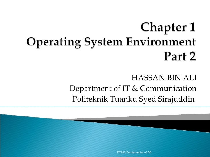 HASSAN BIN ALIDepartment of IT & CommunicationPoliteknik Tuanku Syed Sirajuddin            FP202 Fundamental of OS