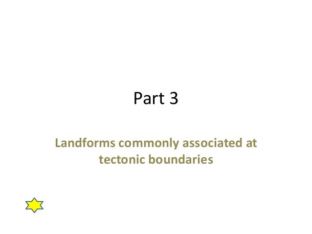 Part 3 Landforms commonly associated at tectonic boundaries