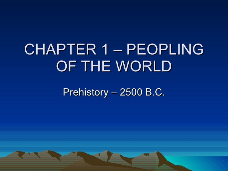 CHAPTER 1 – PEOPLING OF THE WORLD Prehistory – 2500 B.C.