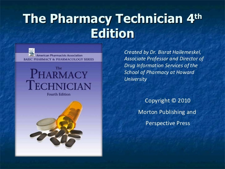 The Pharmacy Technician 4 th  Edition Created by Dr. Bisrat Hailemeskel, Associate Professor and Director of Drug Informat...
