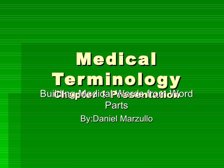 Medical Terminology Chapter 1 Presentation Building Medical Words from Word Parts By:Daniel Marzullo