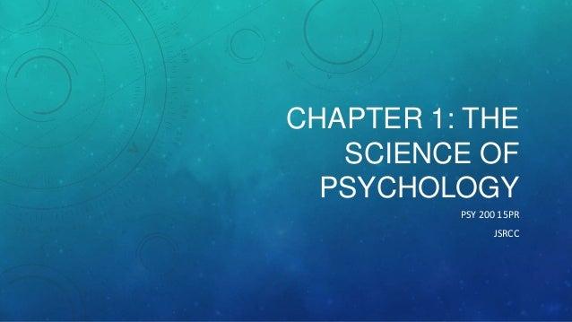 CHAPTER 1: THE SCIENCE OF PSYCHOLOGY PSY 200 15PR JSRCC