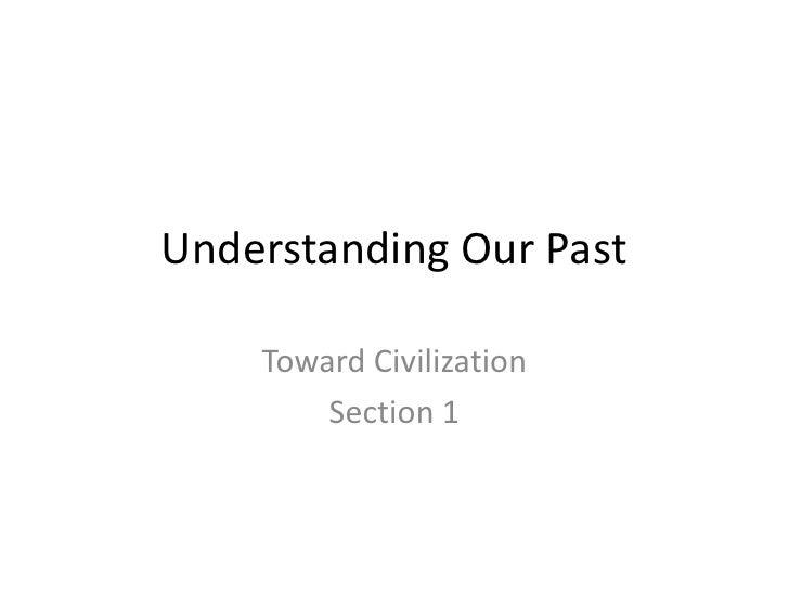 Understanding Our Past<br />Toward Civilization<br />Section 1<br />