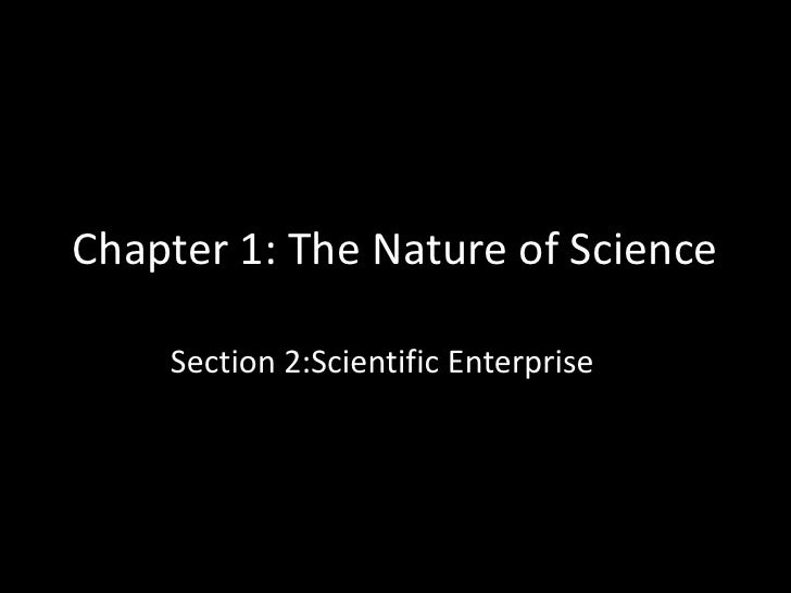 Chapter 1: The Nature of Science    Section 2:Scientific Enterprise