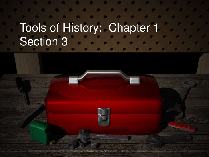Chapter 1 section 3 tools of history