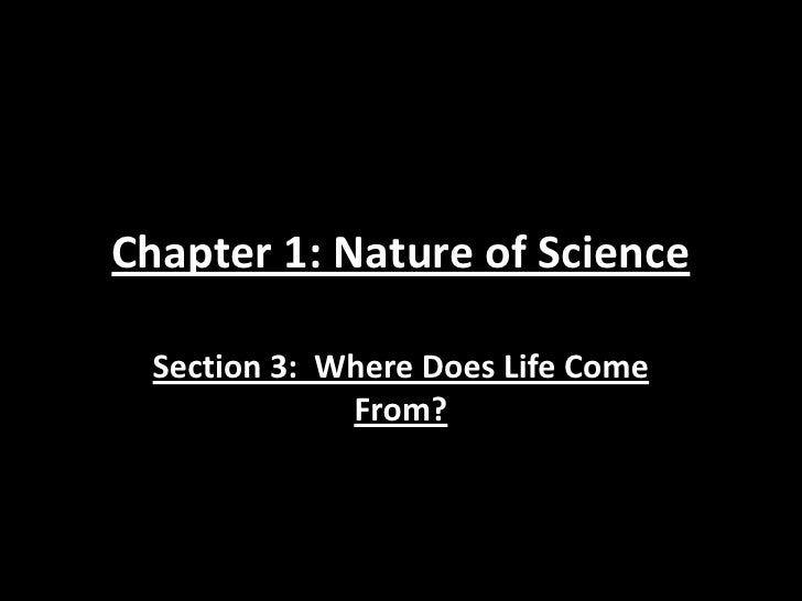 Chapter 1: Nature of Science Section 3: Where Does Life Come             From?