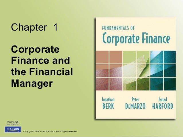 Copyright © 2009 Pearson Prentice Hall. All rights reserved. Chapter 1 Corporate Finance and the Financial Manager