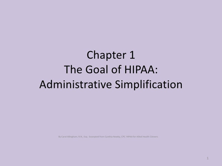 Chapter 1The Goal of HIPAA:Administrative Simplification<br />By Carol Allingham, R.N., Esq.  Excerpted from Cynthia Newby...