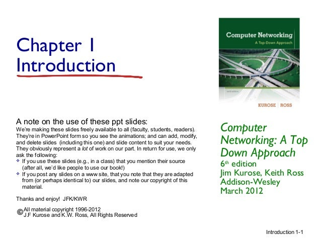 Chapter 1 Introduction A note on the use of these ppt slides: We're making these slides freely available to all (faculty, ...