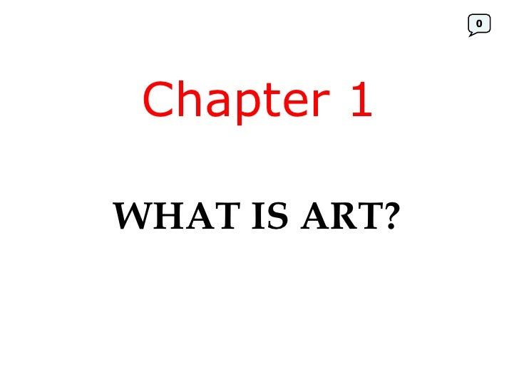 Chapter 1 WHAT IS ART? 0