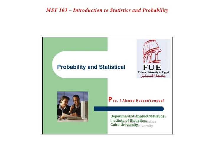 MST 103 – Introduction to Statistics and Probability <br />Probability and Statistical <br />Pro. f Ahmed HassenYoussef <b...