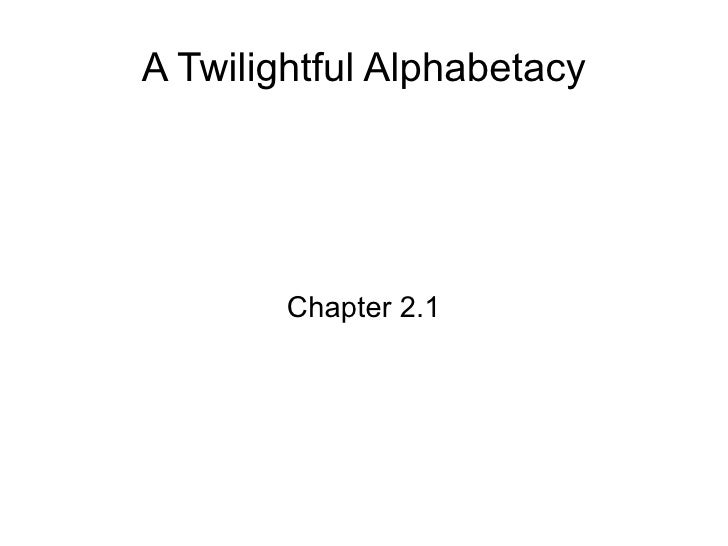 A Twilightful Alphabetacy Chapter 2.1