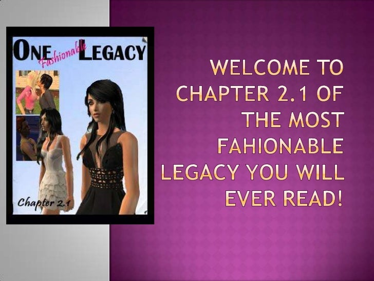 Welcome to Chapter 2.1 of the Most Fahionable Legacy You will Ever read!<br />