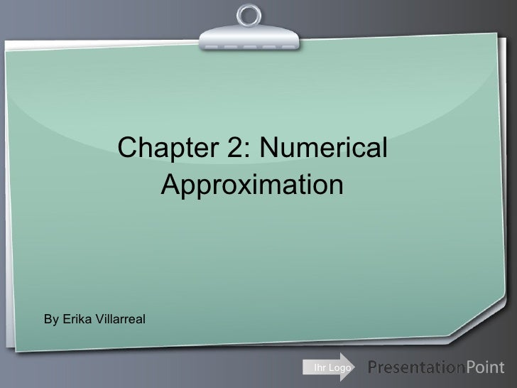 Chapter 2: Numerical Approximation By Erika Villarreal