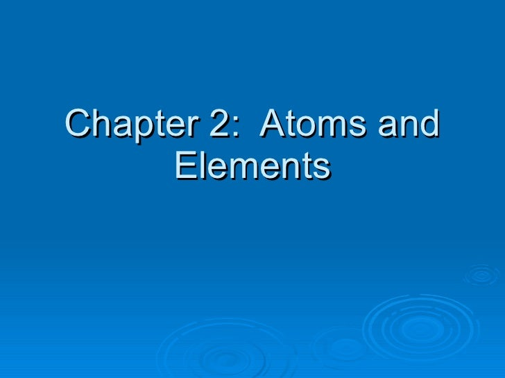 Chapter 2:  Atoms and Elements