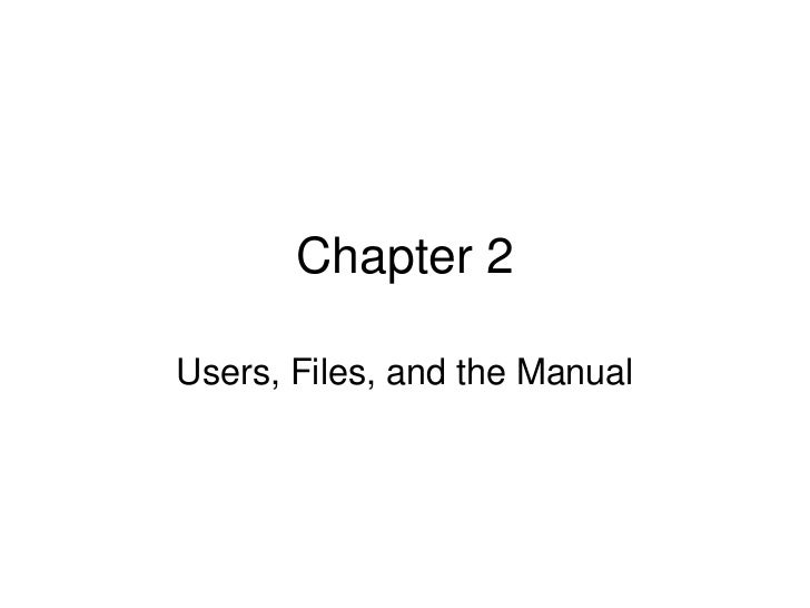 Chapter 2<br />Users, Files, and the Manual <br />